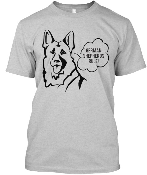 German Shepherds Rule ! Light Steel T-Shirt Front