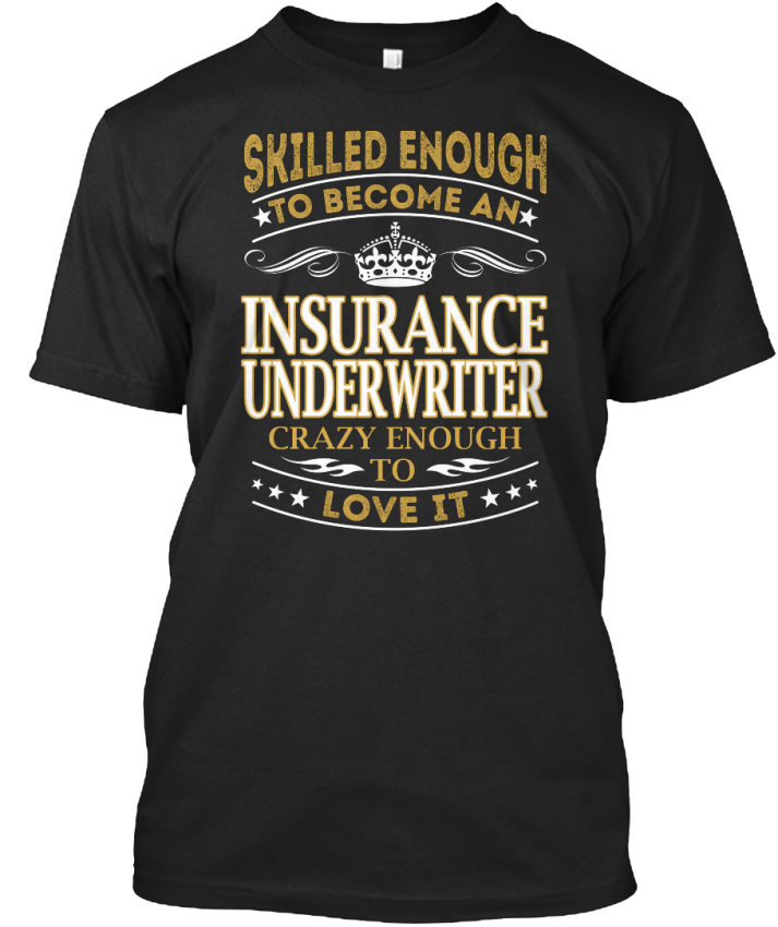 Insurance-Underwriter-Skilled-Enough-To-Become-An-Standard-Unisex-T-Shirt