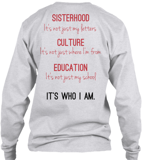 Sisterhood It's Not Just My Letters Culture It's Not Just Where I'm From Education It's Not Just My School It's Who I Am Ash Grey Long Sleeve T-Shirt Back