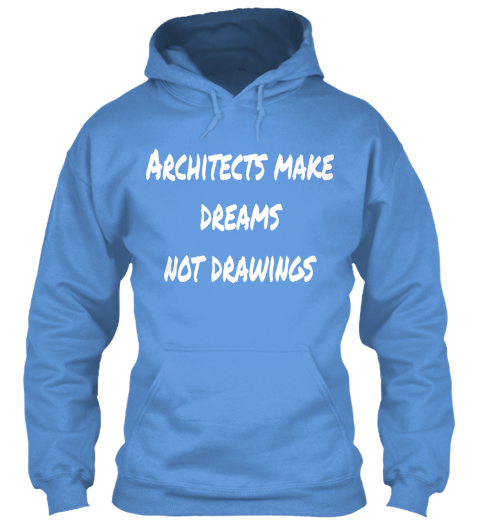 Architects Make Dreams Not Drawings Carolina Blue Sweatshirt Front