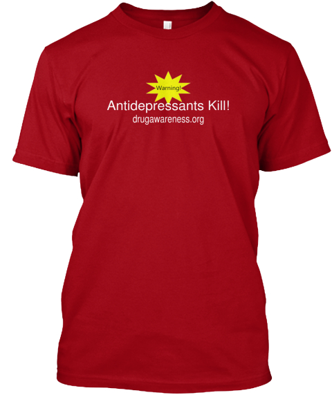 Antidepressants Kill! Drugawareness.Org Deep Red T-Shirt Front