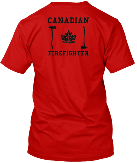 22af16bc Canadian Firefighter Classic Red T-Shirt Back. Volunteer Firefighter ...