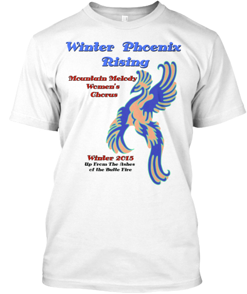 Winter Phoenix Rising Mountain Melody Womens Chorus Winter 2015 Up From The Ashes Of The Butte Fire White T-Shirt Front