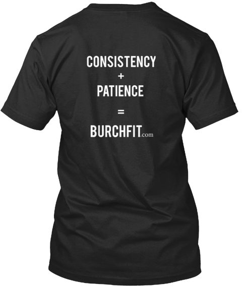 Consistency + Patient = Burchfit.Com Black T-Shirt Back