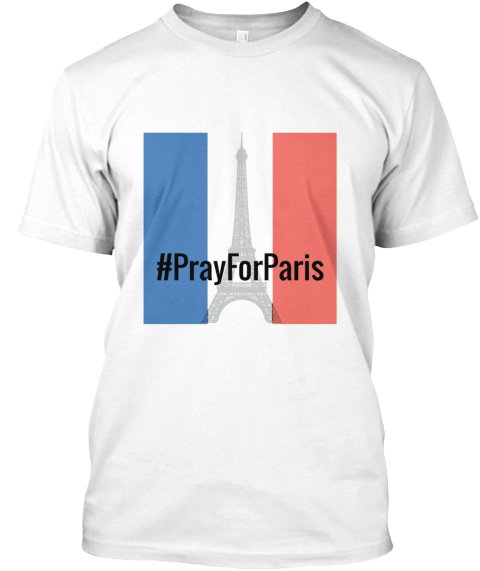 #Pray For Paris  Show Support For All White T-Shirt Front