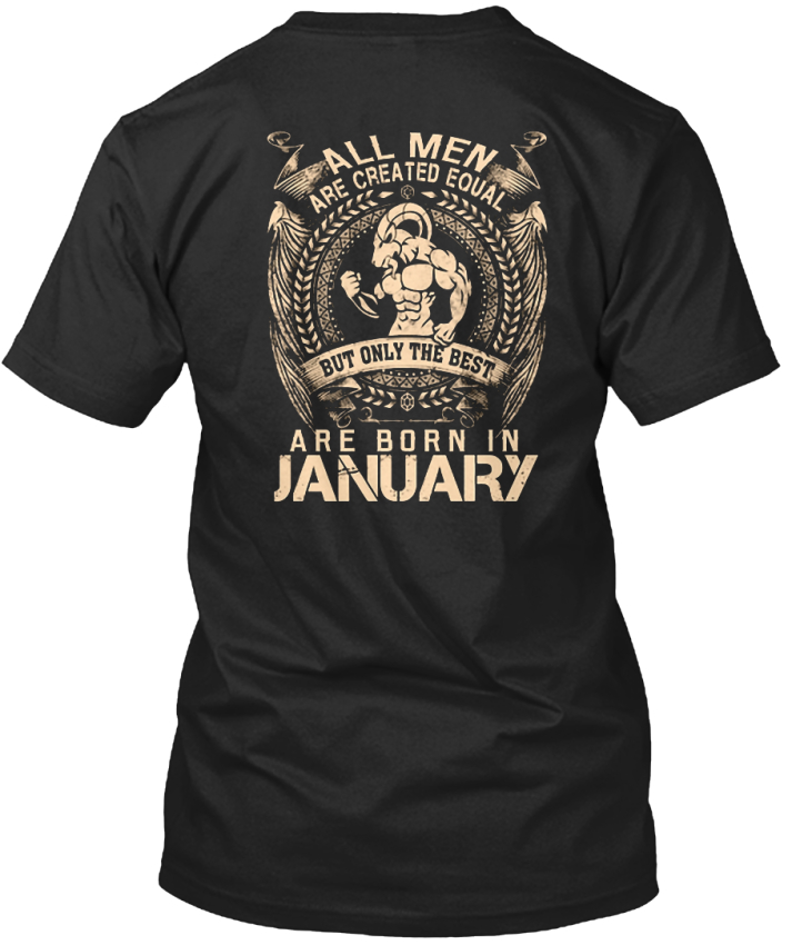 Fashionable-January-All-Men-Are-Created-Equal-But-Only-Standard-Unisex-T-Shirt