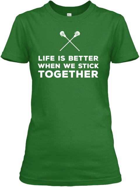 Life Is Better When We Stick Together Products Teespring
