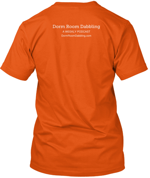 Dorm Room Dabbling A Weekly Podcast Dorm Room Dabbling.Com Orange T-Shirt Back