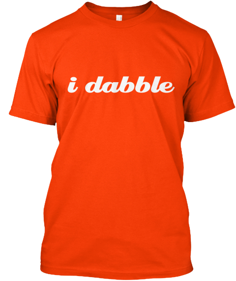 I Dabble Orange T-Shirt Front