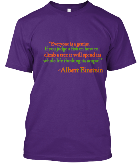 %22 Everyone Is A Genius.%0 A  If You Judge A Fish On How To%0 A  Climb A Tree It Will Spend Its%0 A  Whole Life Thinking... Purple T-Shirt Front