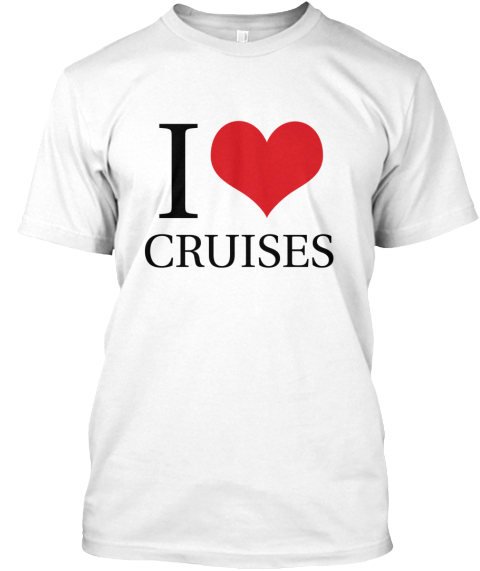 I Love Cruises T Shirt  White T-Shirt Front