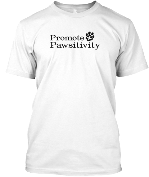 Promote Pawsitivity  White T-Shirt Front