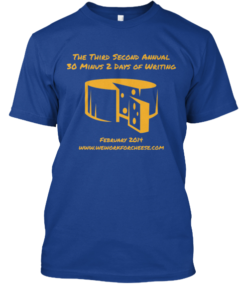 The Third Second Annual %0 A30 Minus 2 Days Of Writing February 2014%0 Awww.Weworkforcheese.Com True Royal T-Shirt Front