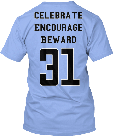 Celebrate%0 A Encourage%0 A Reward 31 Light Blue T-Shirt Back