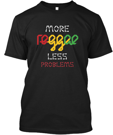 More Reggae Less Problems Black T-Shirt Front