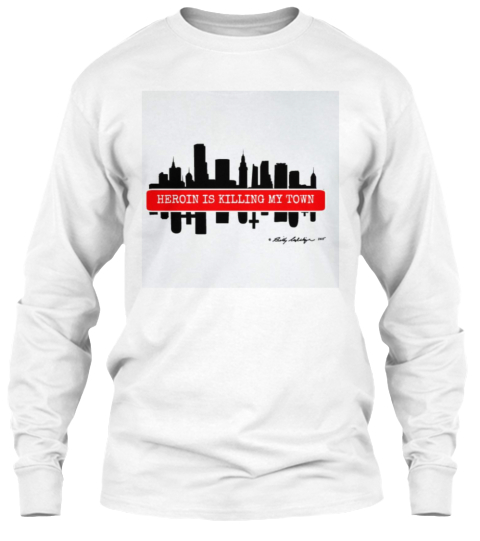 Heroin Is Killing My Town  White Long Sleeve T-Shirt Front