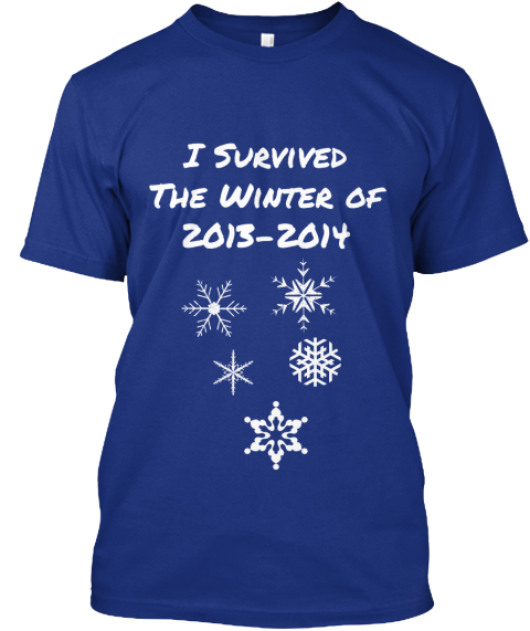 I Survived %0 A The Winter Of%0 A2013 2014   Deep Royal T-Shirt Front