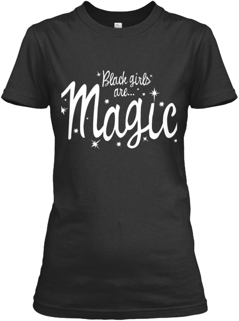Black Girls Are Magic!  Black T-Shirt Front