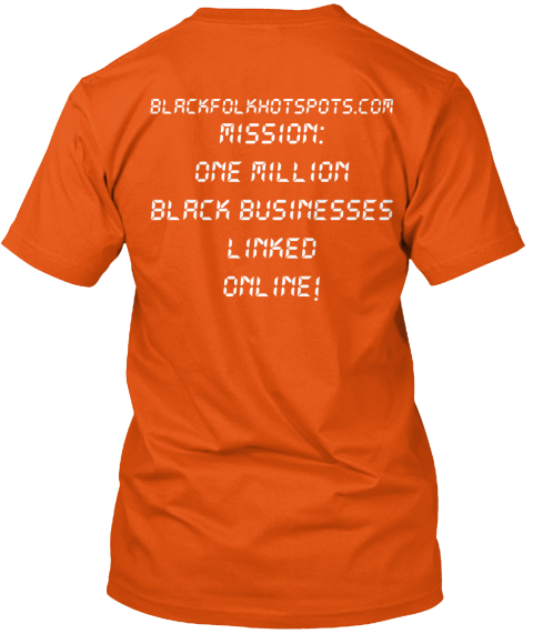 Blackfolkhotspots.Com Mission%3 A%0 Aone Million%0 Ablack Businesses%0 Alinked%0 Aonline! Orange T-Shirt Back