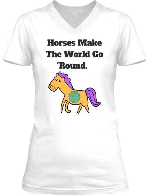 Horses Make The World Go Round Tee White T-Shirt Front