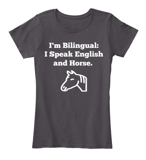 I'm Bilingual: I Speak English And Horse. Heathered Charcoal Women's T-Shirt Front