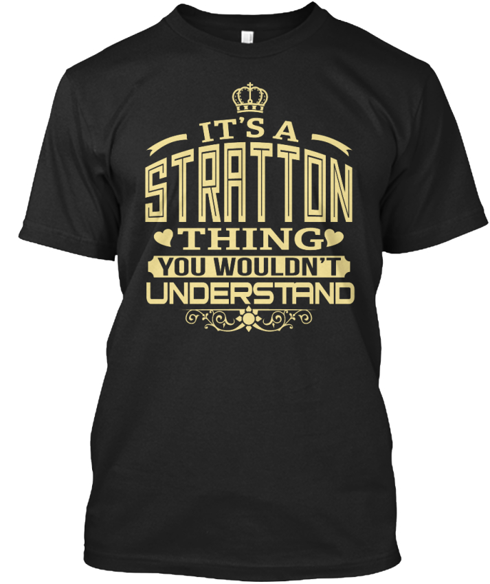 Stratton-Thing-You-Wouldnt-Understand-S-It-039-s-A-Standard-Unisex-T-Shirt
