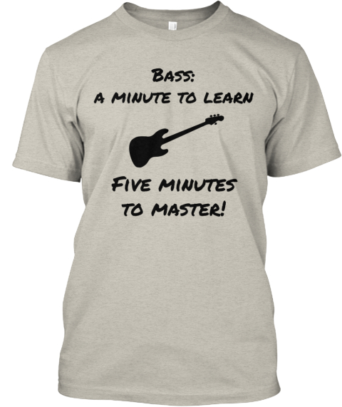 Bass%3 A  %0 Aa Minute To Learn Five Minutes %0 Ato Master! Ash T-Shirt Front