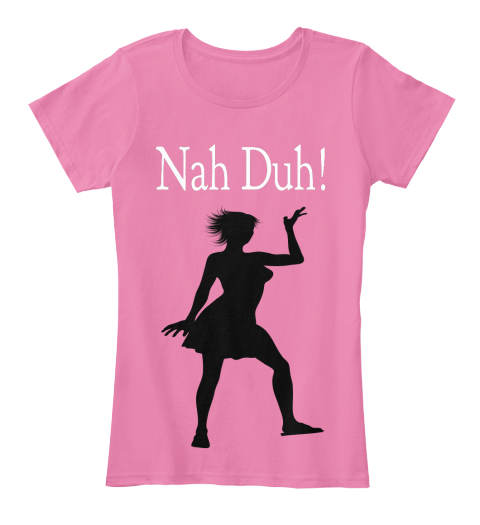 Nah Duh! True Pink Women's T-Shirt Front