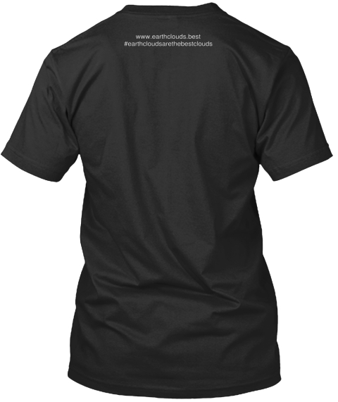 Www.Earthclouds.Best #Earthcloudsarethebestclouds Black T-Shirt Back
