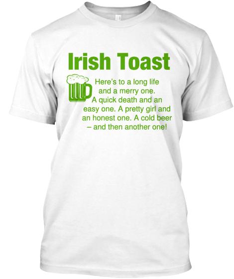 Irish Drinking Toast St Patrick S Day Shirt By: Irish Toast - St. Patrick's Day Shirt