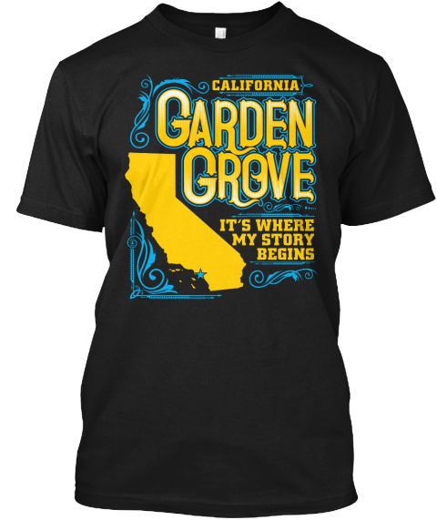 California Garden Grove Its Where My Story Begins Black T-Shirt Front