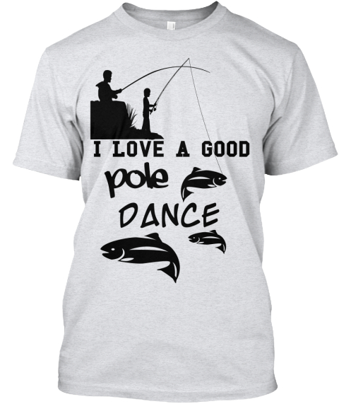 I Love A Good Pole Dance Ash T-Shirt Front