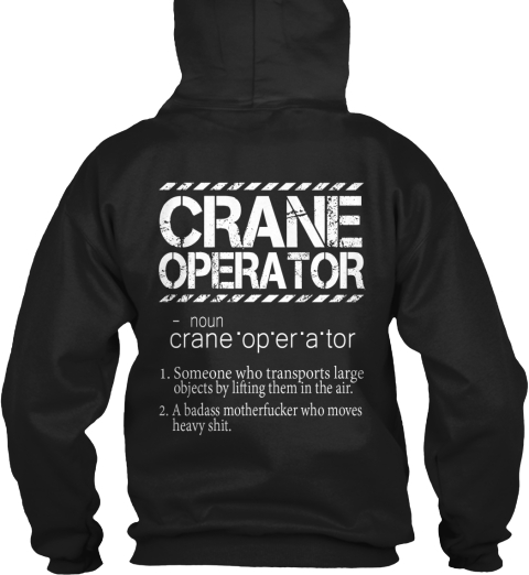Crane Operator Noun Crane Someone Who Transports Large Objects By Lifting Them In The Air A Badass Motherfucker Who... Black T-Shirt Back
