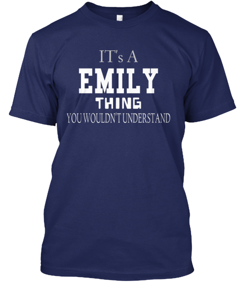 It's A Emily Thing You Wouldn't Understand Navy T-Shirt Front