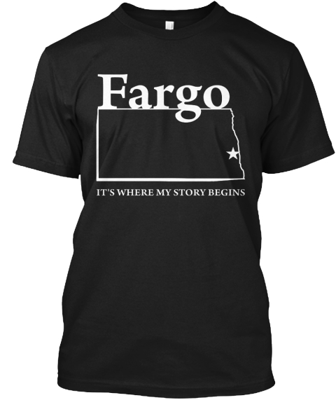 Fargo It's Where My Story Begins Black T-Shirt Front