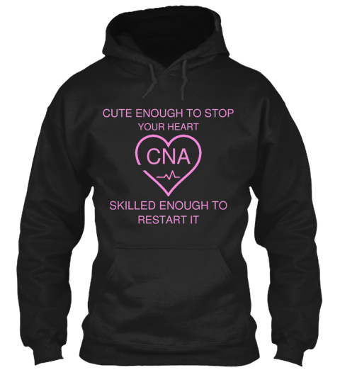 Cute Enough To Stop Your Heart Cna Skilled Enough To Restart It Black T-Shirt Front