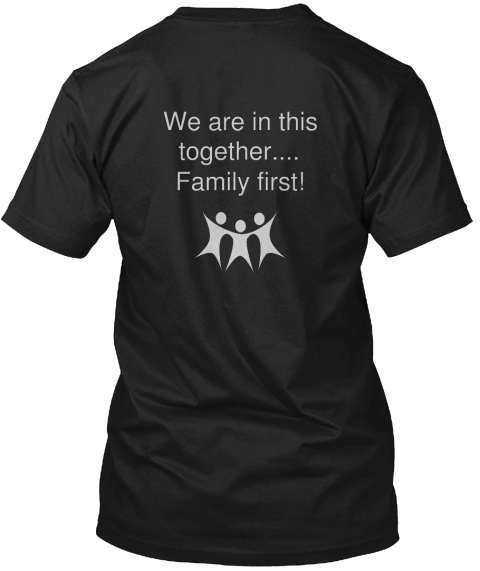 We Are In  This Together.... Family First! Black T-Shirt Back