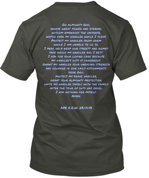 Oh Almighty God%2 C%0 Awhose Great Power And Eternal%0 Awisdom Embraces The Universe%2 C%0 Awatch Over My Handler While I... Smoke Gray T-Shirt Back