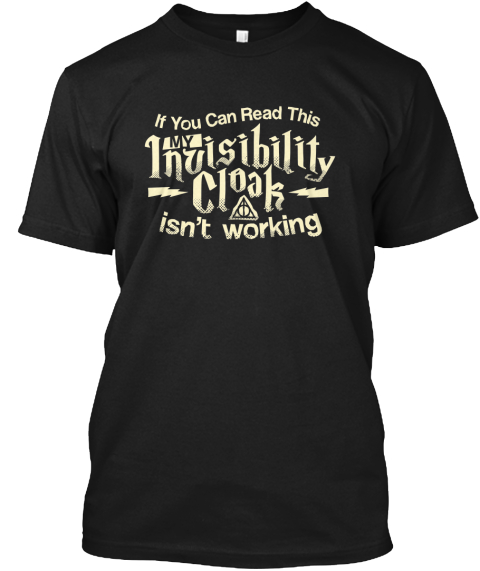 Limited Edition Invisibility Cloak Shirt Black T-Shirt Front