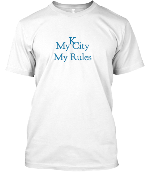 K My City My Rules White T-Shirt Front