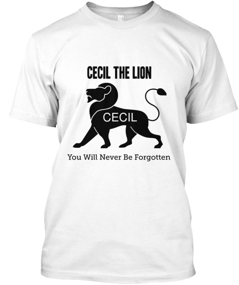 Cecil The Lion Cecil You Will Never Be Forgotten  White T-Shirt Front