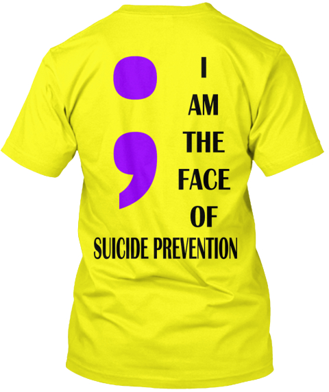 I Am The Face Of Suicide Prevention Lemon Yellow  T-Shirt Back