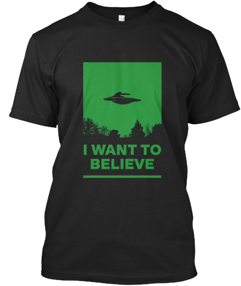 I Want To Believe Black T-Shirt Front