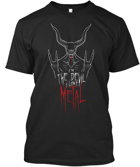 I'm The Devil I Love Metal  Black T-Shirt Front