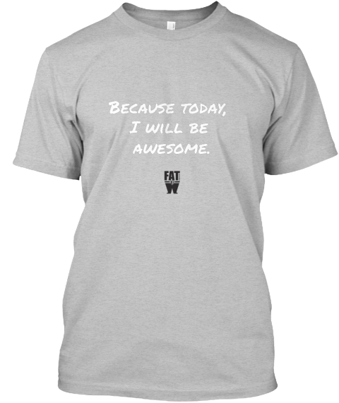 Because Today, I Will Be Awesome.  Light Heather Grey  T-Shirt Front