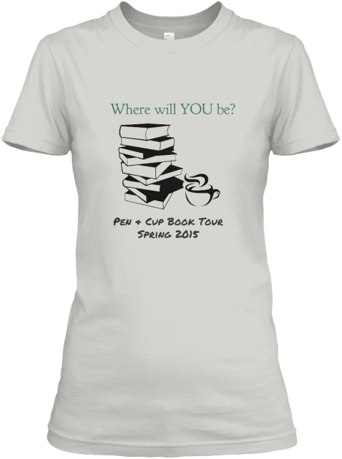 Where Will You Be%3 F Pen %26 Cup Book Tour%0 A Spring 2015%0 A Silver T-Shirt Front