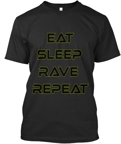 Eat Sleep  Rave  Repeat Black T-Shirt Front