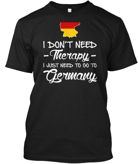 I Dont Need Therapy I Just Need To Go Togermany Black Maglietta Front