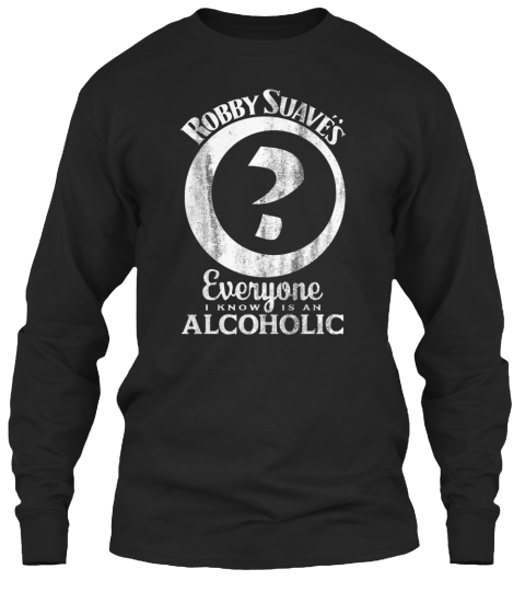 Robby Suav  Everyone I Know Is An Alcoholic  Black Long Sleeve T-Shirt Front
