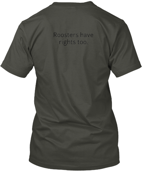 Roosters Have%0 Arights Too. Smoke Gray T-Shirt Back